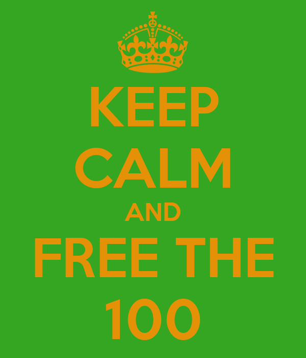 KEEP CALM AND FREE THE 100