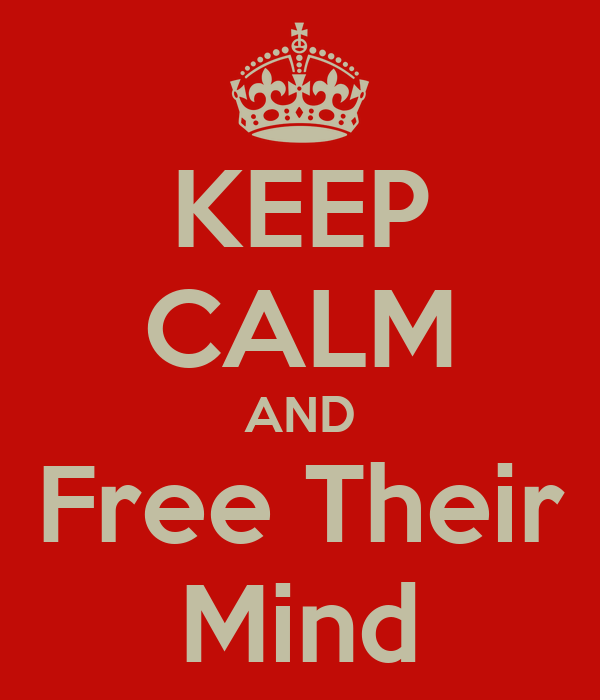KEEP CALM AND Free Their Mind