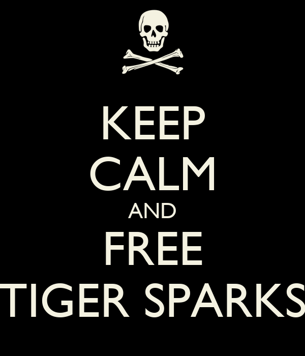 KEEP CALM AND FREE TIGER SPARKS