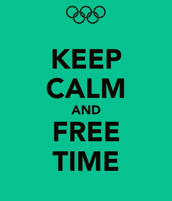 KEEP CALM AND FREE TIME