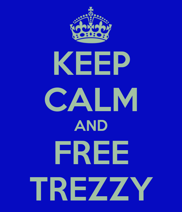 KEEP CALM AND FREE TREZZY