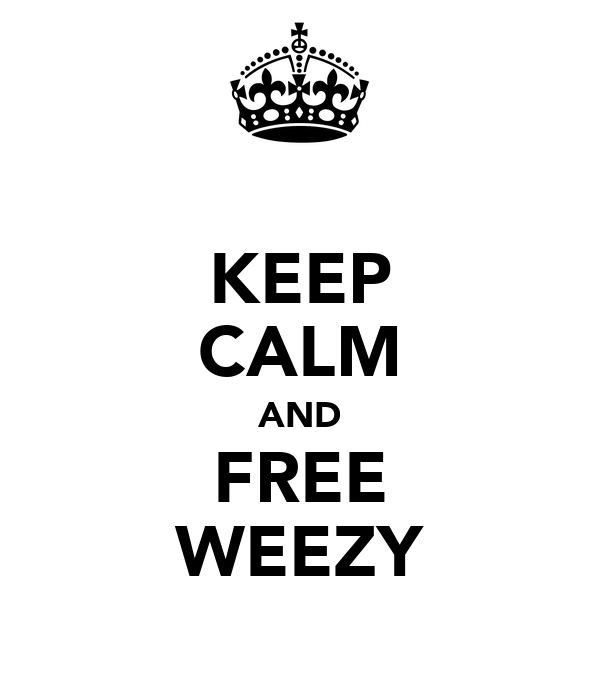 KEEP CALM AND FREE WEEZY