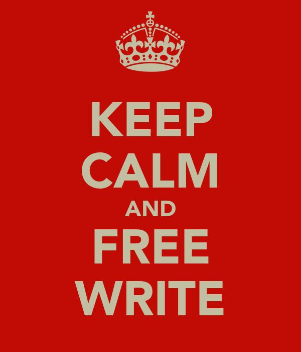 KEEP CALM AND FREE WRITE