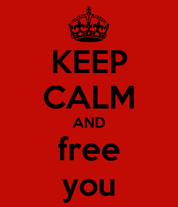 KEEP CALM AND free you