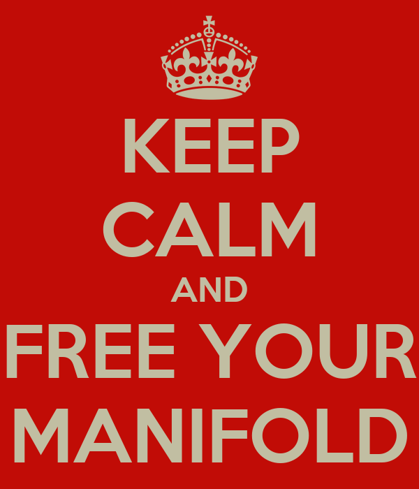 KEEP CALM AND FREE YOUR MANIFOLD