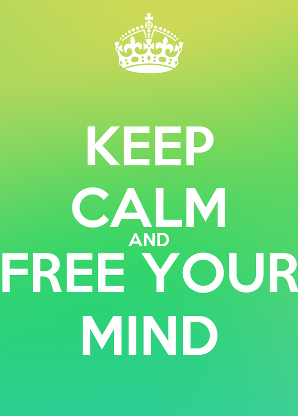 KEEP CALM AND FREE YOUR MIND