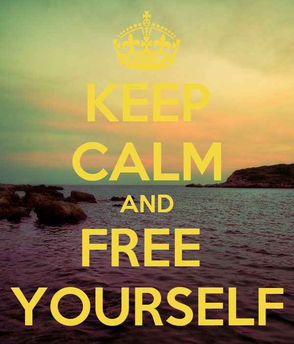 KEEP CALM AND FREE  YOURSELF