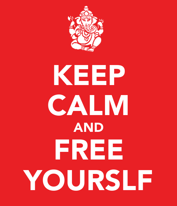 KEEP CALM AND FREE YOURSLF