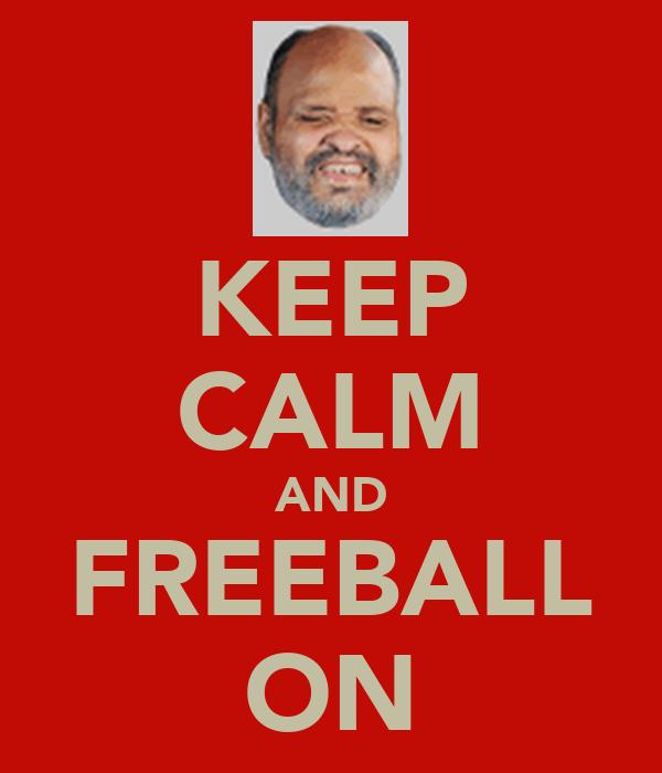 KEEP CALM AND FREEBALL ON