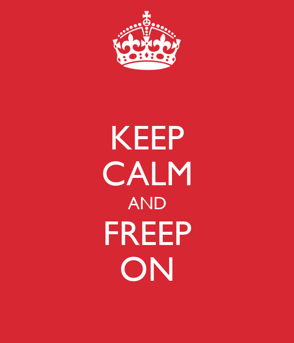 KEEP CALM AND FREEP ON