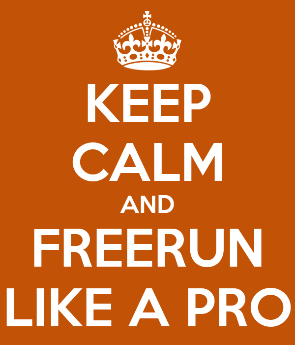 KEEP CALM AND FREERUN LIKE A PRO