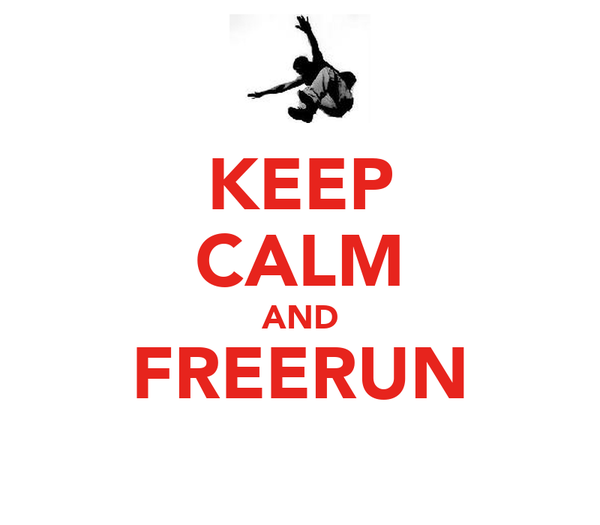 KEEP CALM AND FREERUN