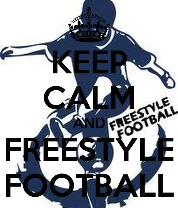 KEEP CALM AND FREESTYLE FOOTBALL