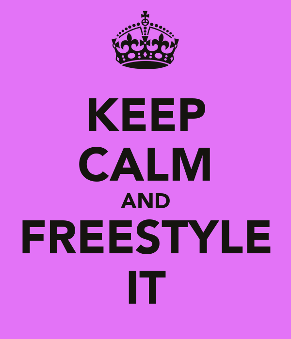 KEEP CALM AND FREESTYLE IT