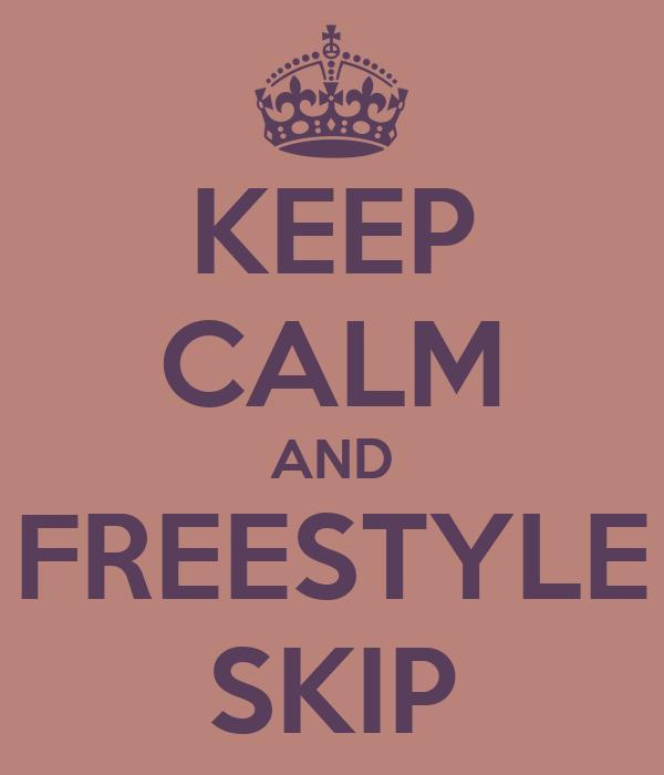 KEEP CALM AND FREESTYLE SKIP