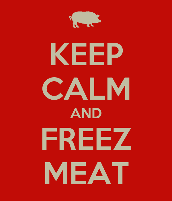 KEEP CALM AND FREEZ MEAT