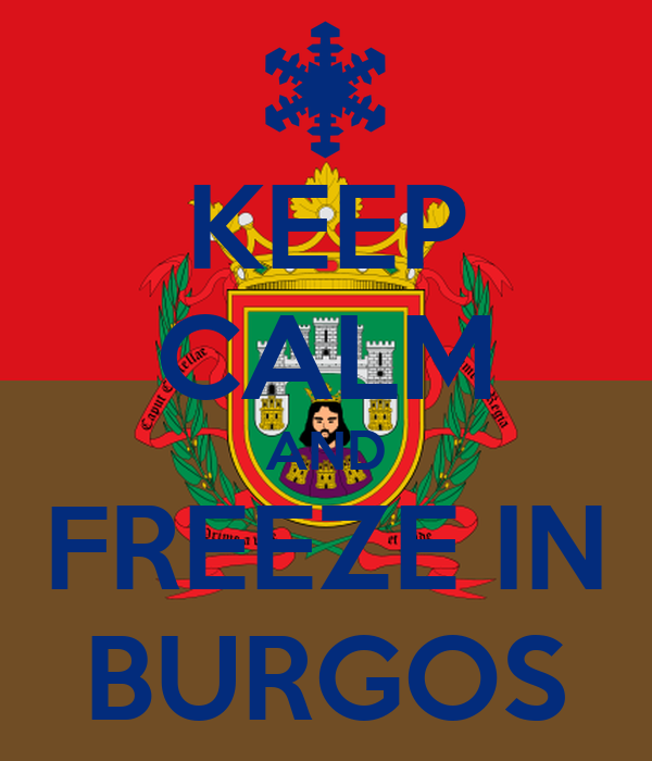 KEEP CALM AND FREEZE IN BURGOS