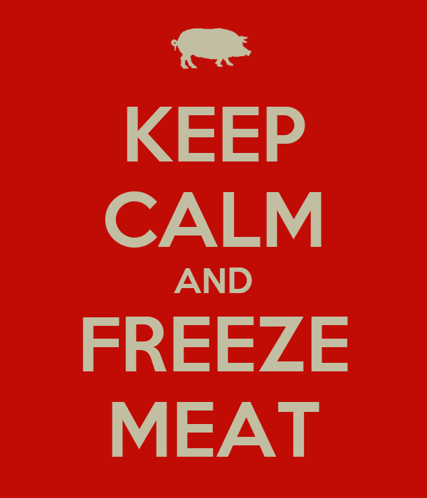 KEEP CALM AND FREEZE MEAT