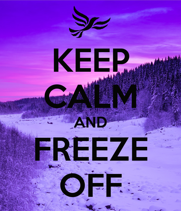 KEEP CALM AND FREEZE OFF