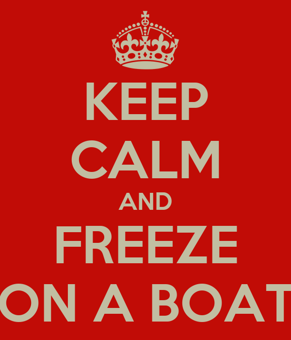 KEEP CALM AND FREEZE ON A BOAT