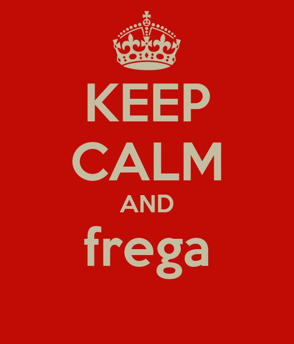 KEEP CALM AND frega