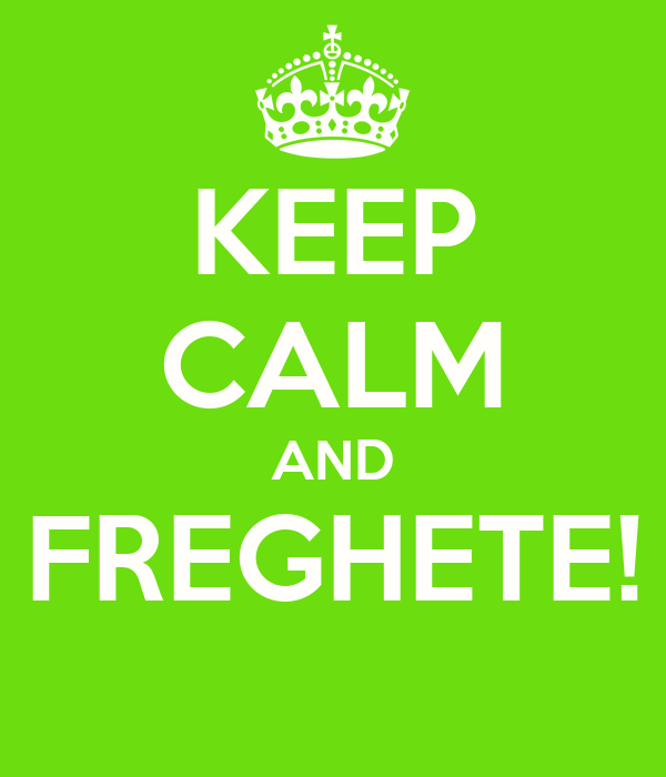 KEEP CALM AND FREGHETE!