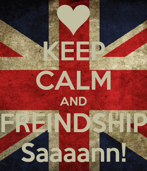 KEEP CALM AND FREINDSHIP Saaaann!