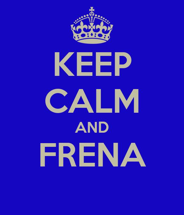 KEEP CALM AND FRENA