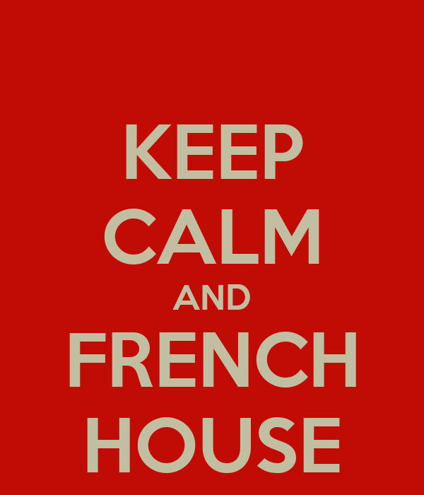 KEEP CALM AND FRENCH HOUSE
