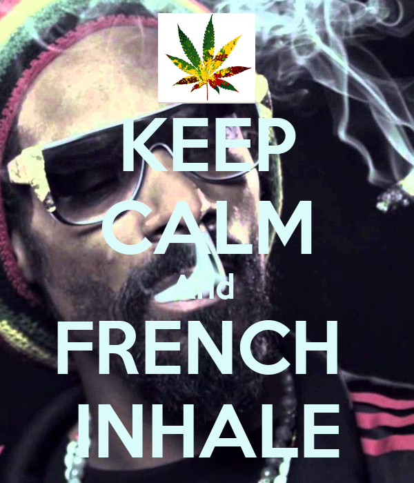 KEEP CALM And  FRENCH  INHALE