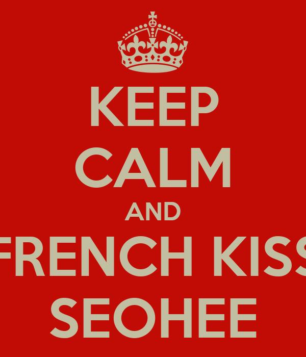 KEEP CALM AND FRENCH KISS SEOHEE