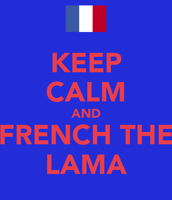 KEEP CALM AND FRENCH THE LAMA