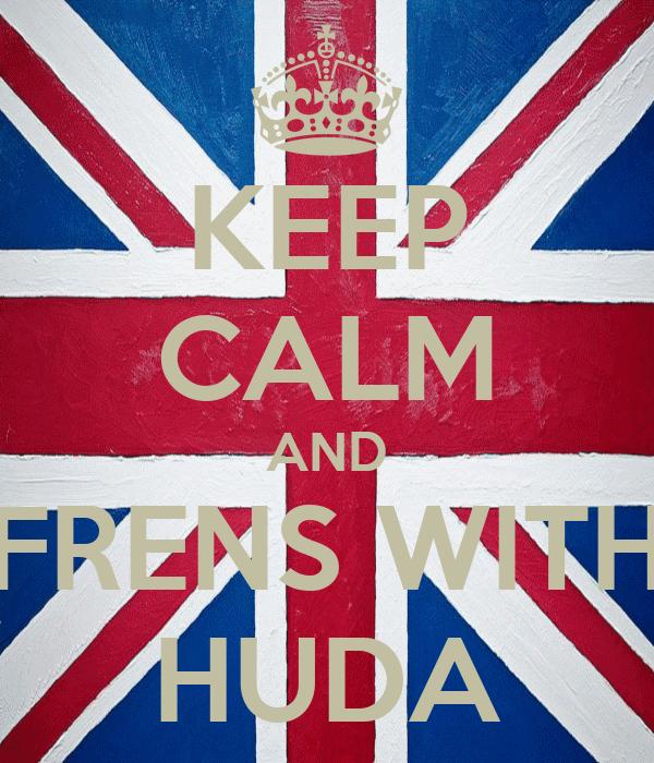 KEEP CALM AND FRENS WITH HUDA