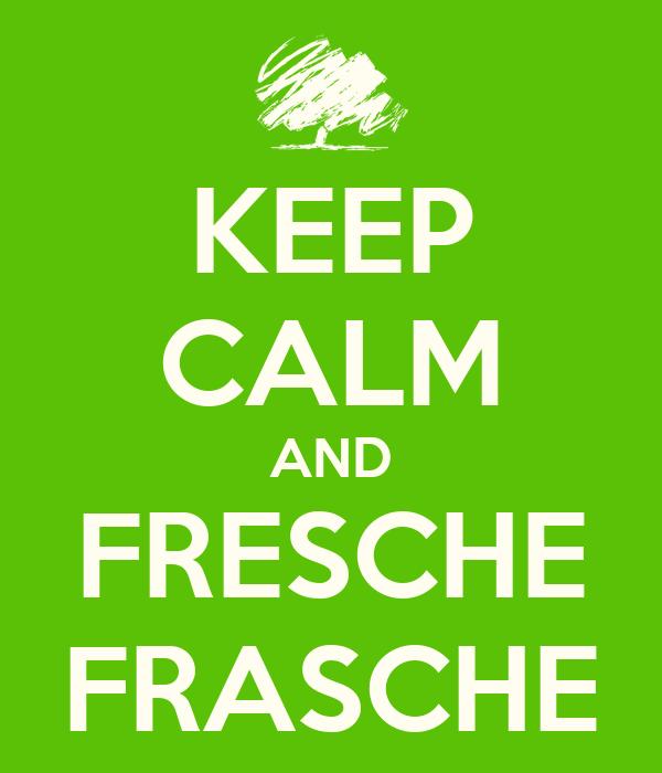 KEEP CALM AND FRESCHE FRASCHE
