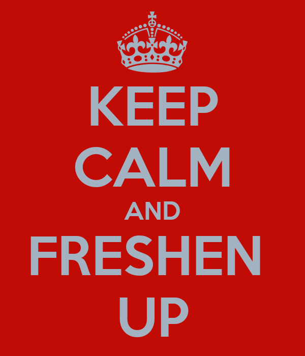 KEEP CALM AND FRESHEN  UP