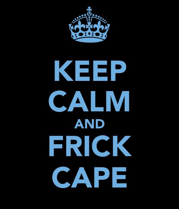 KEEP CALM AND FRICK CAPE