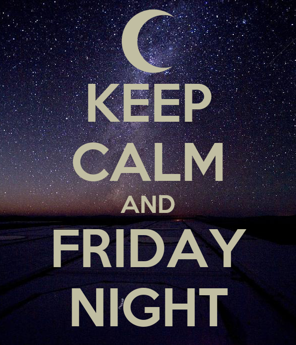 KEEP CALM AND FRIDAY NIGHT