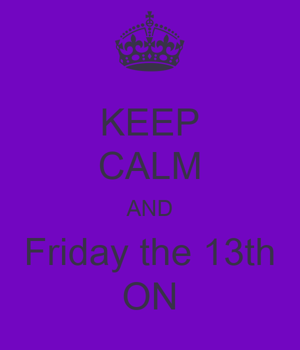 KEEP CALM AND Friday the 13th ON