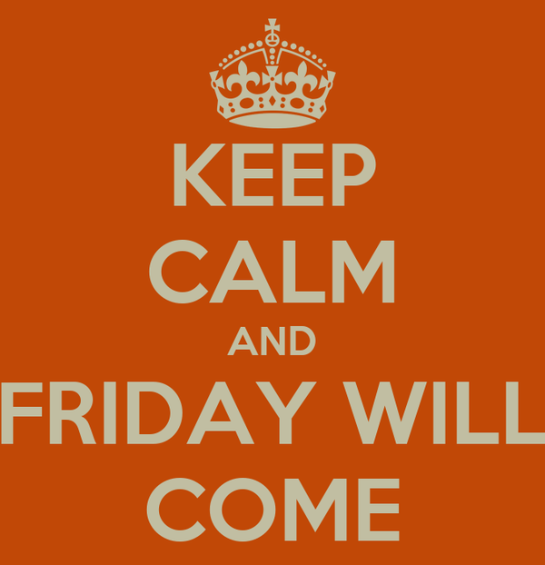 KEEP CALM AND FRIDAY WILL COME