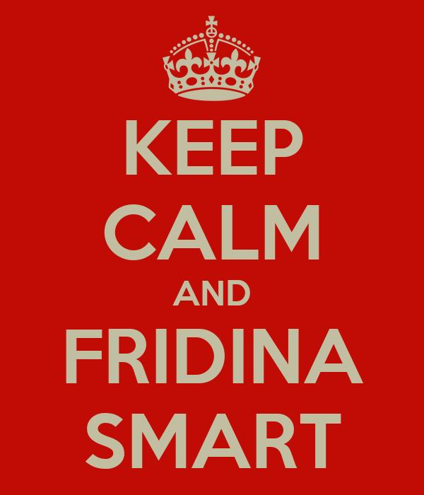 KEEP CALM AND FRIDINA SMART