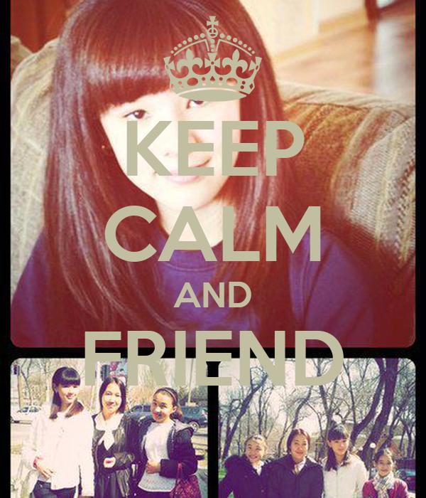 KEEP CALM AND FRIEND