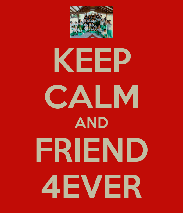 KEEP CALM AND FRIEND 4EVER