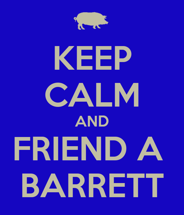 KEEP CALM AND FRIEND A  BARRETT