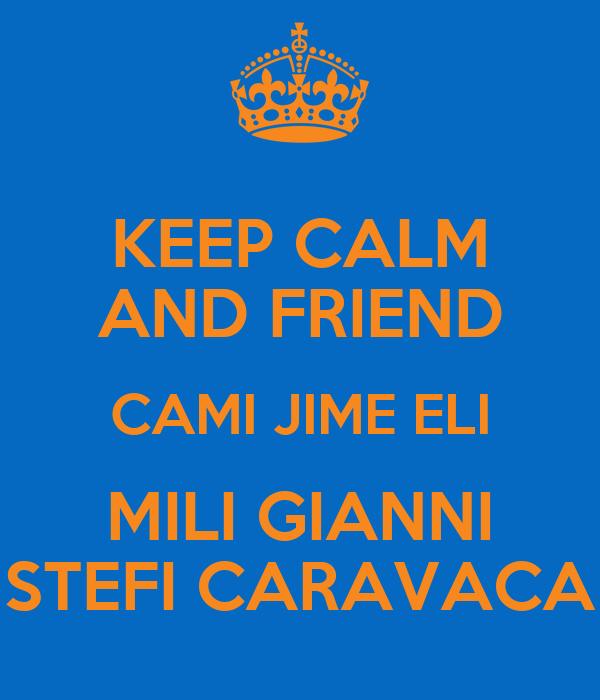 KEEP CALM AND FRIEND CAMI JIME ELI MILI GIANNI STEFI CARAVACA