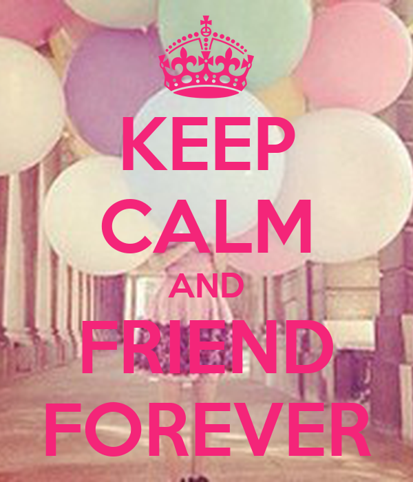 KEEP CALM AND FRIEND FOREVER
