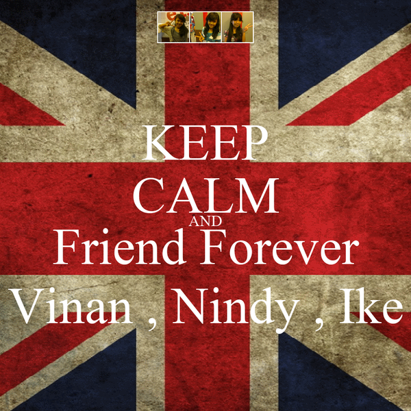 KEEP CALM AND Friend Forever Vinan , Nindy , Ike