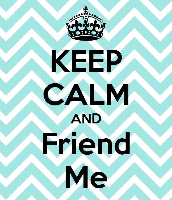 KEEP CALM AND Friend Me