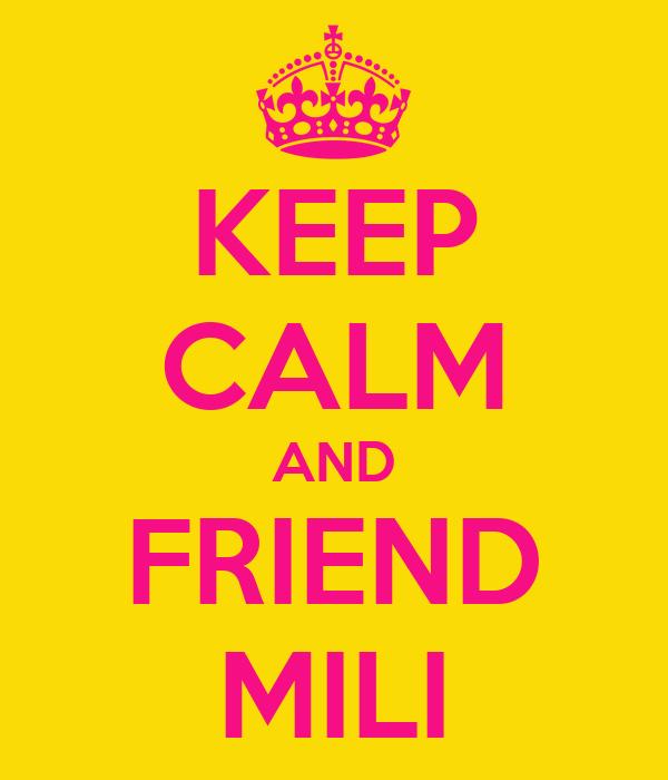 KEEP CALM AND FRIEND MILI