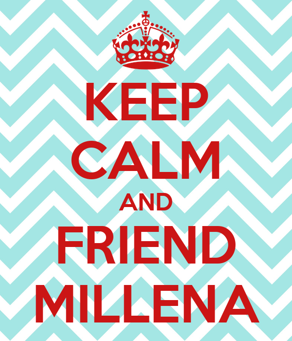 KEEP CALM AND FRIEND MILLENA