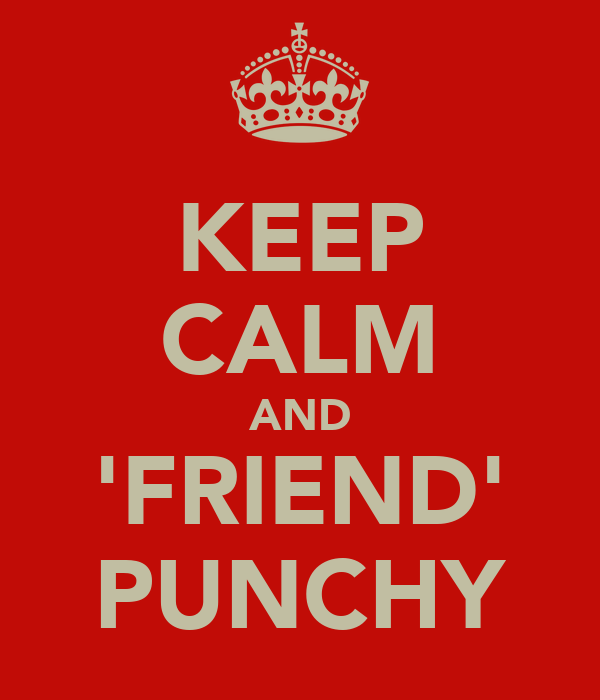 KEEP CALM AND 'FRIEND' PUNCHY